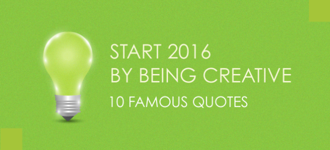 start-2016-by-being-creative-10-famous-quotes
